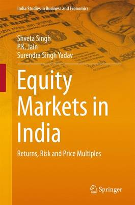 Equity Markets in India: Returns, Risk and Price Multiples - Singh, Shveta, and Jain, P K, and Yadav, Surendra Singh
