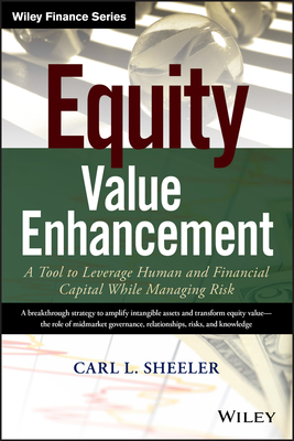 Equity Value Enhancement: A Tool to Leverage Human and Financial Capital While Managing Risk - Sheeler, Carl L