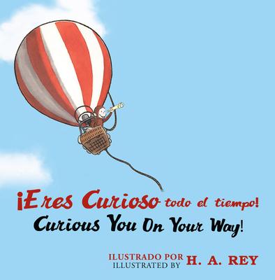 Eres Curioso Todo El Tiempo! Curious George Curious You: On Your Way! - Rey, H A