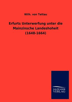 Erfurts Unterwerfung Unter Die Mainzinsche Landeshoheit (1648-1664) - Tettau, Wilh Von