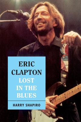 Eric Clapton: Lost in the Blues - Shapiro, Harry