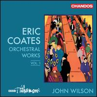 Eric Coates: Orchestral Works, Vol. 1 - BBC Philharmonic Orchestra; John Wilson (conductor)