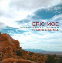 Eric Moe: Meanwhile Back at the Ranch - David Russell (cello); Eric Moe (piano); Firebird Ensemble; Gabriela Díaz (violin)
