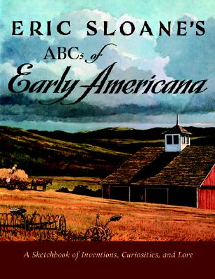 Eric Sloane's ABCs of Early Americana: A Sketchbook of Inventions, Curiosities, and Lore - Sloane, Eric