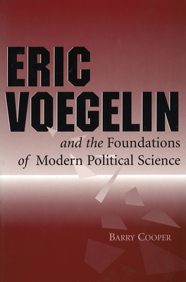 Eric Voegelin and the Foundations of Modern Political Science - Cooper, Barry
