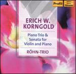 Erich W. Korngold: Piano Trio & Sonata for Violin and Piano