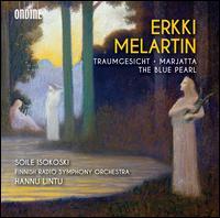 Erikki Melartin: Traumgesicht; Marjatta; The Blue Pearl - Soile Isokoski (soprano); Tuomas Lehto (cello); Finnish Radio Symphony Orchestra; Hannu Lintu (conductor)