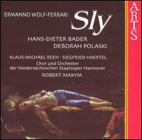 Ermanno Wolf-Ferrari: Sly - Barr Peterson (vocals); Carola Rentz (vocals); Dantes Diwiak (vocals); Deborah Polaski (vocals); Erich Lattmann (vocals);...