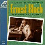 Ernest Bloch: The Quintets for Piano and Strings