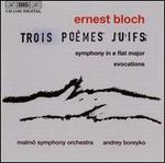 Ernest Bloch: Trois Poèmes Juifs; Symphony in E flat; Evocations