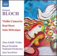 Ernest Bloch: Violin Concerto; Baal Shem; Suite Hébraïque - Zina Schiff (violin); Royal Scottish National Orchestra; José Serebrier (conductor)