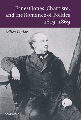 Ernest Jones, Chartism, and the Romance of Politics 1819-1869 - Taylor, Miles