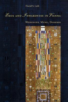 Eros and Inwardness in Vienna: Weininger, Musil, Doderer - Luft, David S