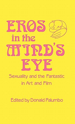 Eros in the Mind's Eye: Sexuality and the Fantastic in Art and Film - Palumbo, Donald (Editor), and Palumbo, Donald