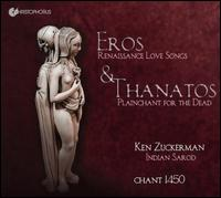 Eros & Thanatos - Chant 1450; Ken Zuckerman (sarod)