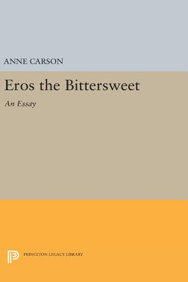 Eros the Bittersweet: An Essay - Carson, Anne