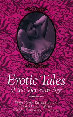 Erotic Tales of the Victorian Age - Stoker, Bram (Editor), and Zola, Emile, and Devereaux, Walter Charles