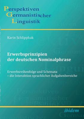 Erwerbsprinzipien Der Deutschen Nominalphrase. Erwerbsreihenfolge Und Schemata - Die Interaktion Sprachlicher Aufgabenbereiche - Schlipphak, Karin, and Michel, Sascha (Editor), and Girnth, Heiko (Editor)