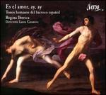 Es el amor, ay, ay: Tonos humanos del barroco espa�ol