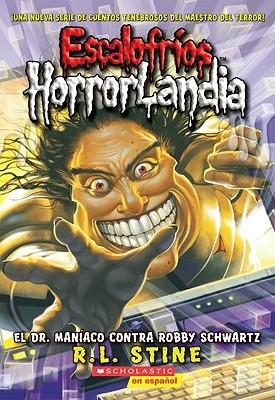 Escalofrios Horrorlandia #5: El Dr. Maniaco Contra Robby Schwartz: (Spanish Language Edition of Goosebumps Horrorland #5: Dr. Maniac vs. Robby Schwartz) - Stine, R L