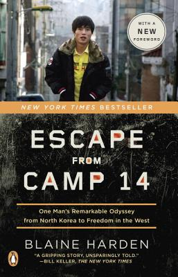 Escape from Camp 14: One Man's Remarkable Odyssey from North Korea to Freedom in the West - Harden, Blaine