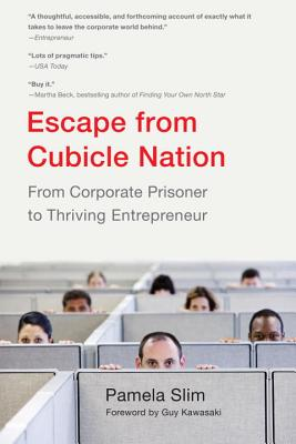 Escape from Cubicle Nation: From Corporate Prisoner to Thriving Entrepreneur - Slim, Pamela