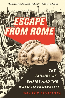 Escape from Rome: The Failure of Empire and the Road to Prosperity - Scheidel, Walter
