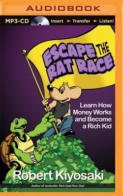 Escape the Rat Race: Learn How Money Works and Become a Rich Kid - Kiyosaki, Robert T, and Daniels, Luke (Performed by), and Podehl, Nick (Performed by)