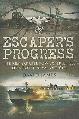 Escaper's Progress: The Remarkable POW Experiences of a Royal Naval Officer - James, David, and Jones, Christopher