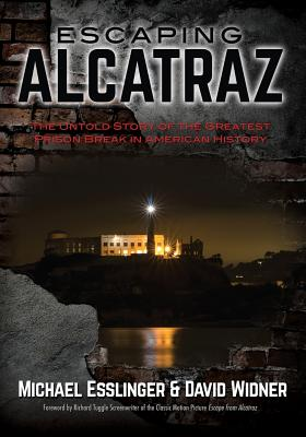 Escaping Alcatraz: The Untold Story of the Greatest Prison Break in American History - Esslinger, Michael