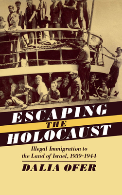 Escaping the Holocaust: Illegal Immigration to the Land of Israel, 1939-1944 - Ofer, Dalia, Professor