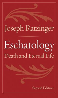 Eschatology: Death and Eternal Life - Ratzinger, Joseph, Cardinal (Foreword by), and Nichols, Aidan (Editor), and Waldstein, Michael (Translated by)