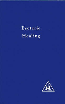 Esoteric Healing, Vol 4: Esoteric Healing v. 4 - Bailey, Alice A.