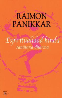 Espiritualidad Hindu: Sanatana Dharma - Panikkar, Raimon