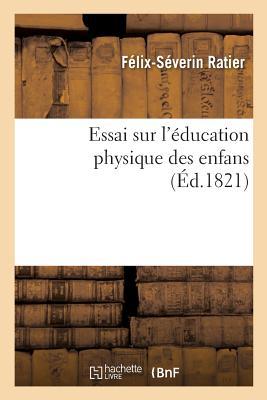 Essai Sur L'Education Physique Des Enfans - Ratier-F-S