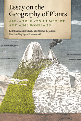 Essay on the Geography of Plants - von Humboldt, Alexander, and Bonpland, Aime, and Jackson, Stephen T. (Editor)