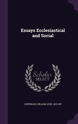 Essays Ecclesiastical and Social - Conybeare, William John 1815-1857 (Creator)