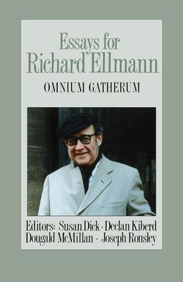 Essays for Richard Ellmann: Omnium Gatherum - Dick, Susan
