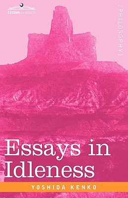 Essays in Idleness - Kenko, Yoshida, and Sansom, George Bailey (Translated by)
