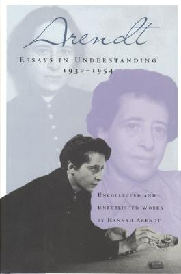 Essays in Understanding - Arendt, Hannah, Professor, and Kohn, Jerome (Editor)
