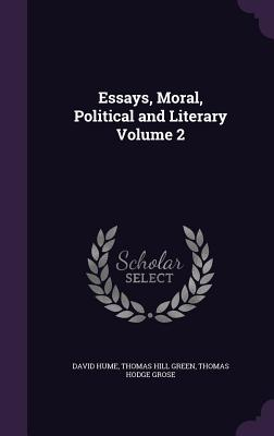 Essays, Moral, Political and Literary Volume 2 - Hume, David, and Green, Thomas Hill, and Grose, Thomas Hodge