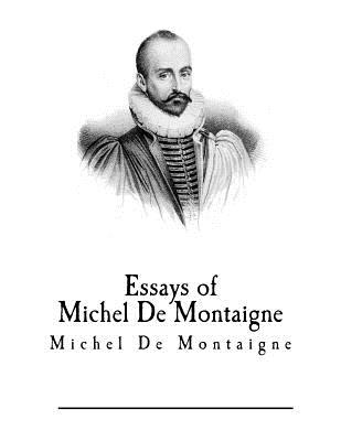 Essays of Michel de Montaigne - Montaigne, Michel, and Cotton, Charles (Translated by), and Hazilitt, William Carew (Editor)