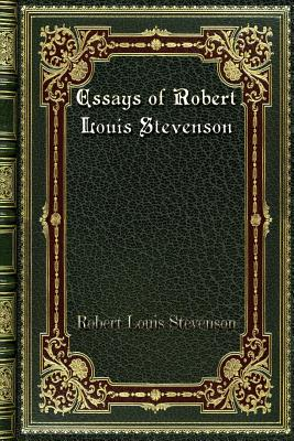 Essays of Robert Louis Stevenson - Stevenson, Robert Louis