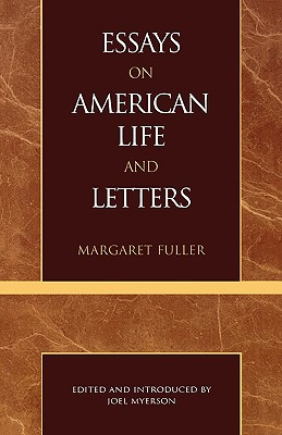 Essays on American Life and Letters - Fuller, Margaret, and Myerson, Joel, Professor (Editor)