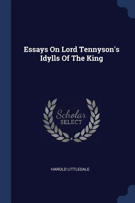 Essays on Lord Tennyson's Idylls of the King - Littledale, Harold