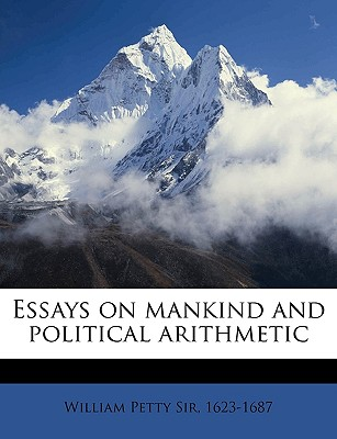 Essays on Mankind and Political Arithmetic - Petty, William