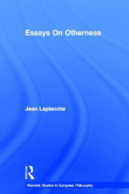 Essays on Otherness - LaPlanche, Jean, Professor