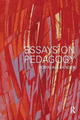 Essays on Pedagogy - Alexander, Robin