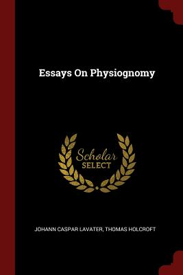Essays on Physiognomy - Lavater, Johann Caspar, and Holcroft, Thomas