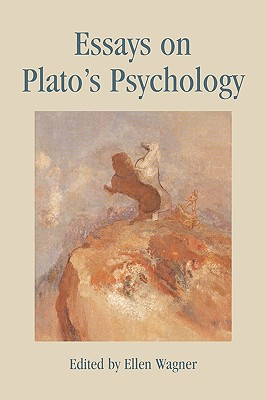 Essays on Plato's Psychology - Wagner, Ellen (Editor), and Bett, Richard (Contributions by), and Bobonich, Christopher (Contributions by)